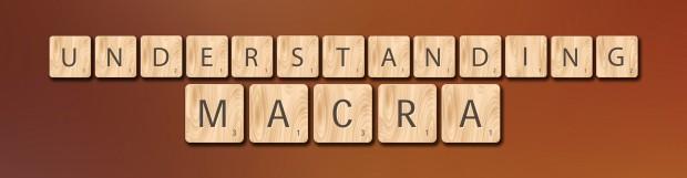 Understanding MACRA: New MACRA Lectures Announced