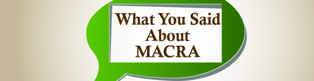 What You Said About MACRA…