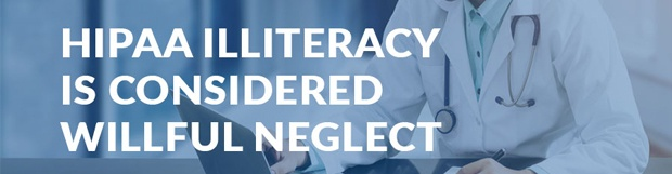 HIPAA Illiteracy Is Considered Willful Neglect